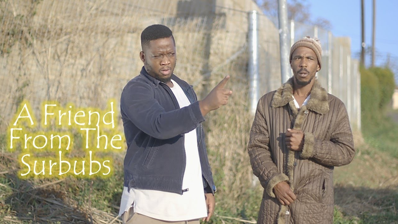 A  Friend From The suburbs- ( Eyi Ngoba Elokishini)