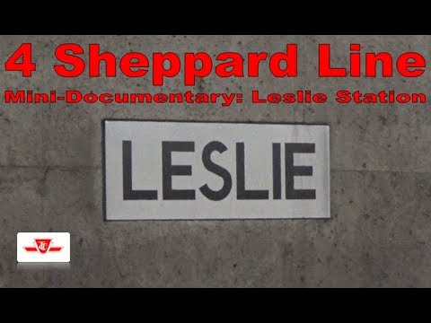 4 Sheppard Line - Mini-Documentary: Leslie Station