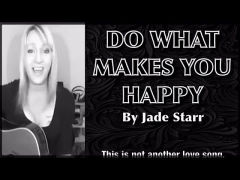 Do What Makes You Happy! ©Jade Starr