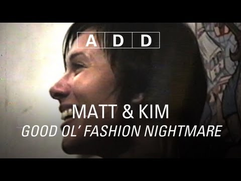 Matt & Kim - Good Ol' Fashion Nightmare - A-D-D