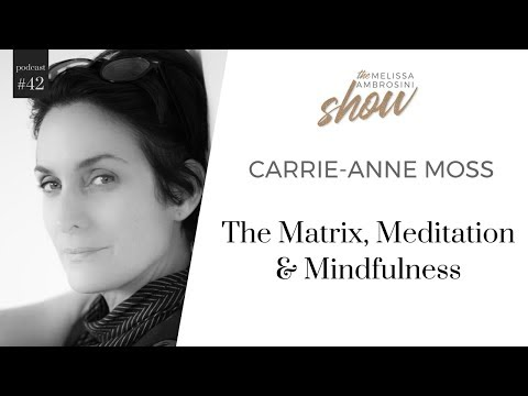42: CarrieAnne Moss On The Matrix, Meditation And Mindfulness With Melissa Ambrosini