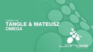Tangle & Mateusz - Omega (Original Mix) [OUT NOW]