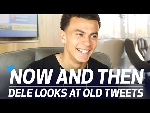 Dele looks at old tweets | Now and Then