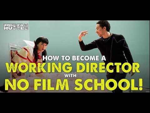 How to Become a Director with No Film School - Indie Film Hustle