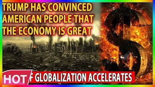 🔴 Trump has convinced American people that the economy is great. Death of globalization accelerates