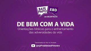 BATE PAPO EBD - De Bem com a Vida - 07/03, 10h [NOVO HORÁRIO]