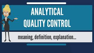 What is ANALYTICAL QUALITY CONTROL? What does ANALYTICAL QUALITY CONTROL mean?