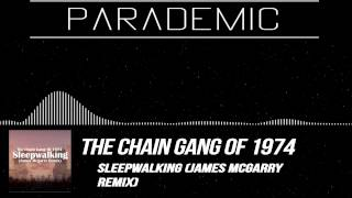 [Chill] The Chain Gang Of 1974 - Sleepwalking (James Mcgarry Remix) [FREE DOWNLOAD] [Parademic]