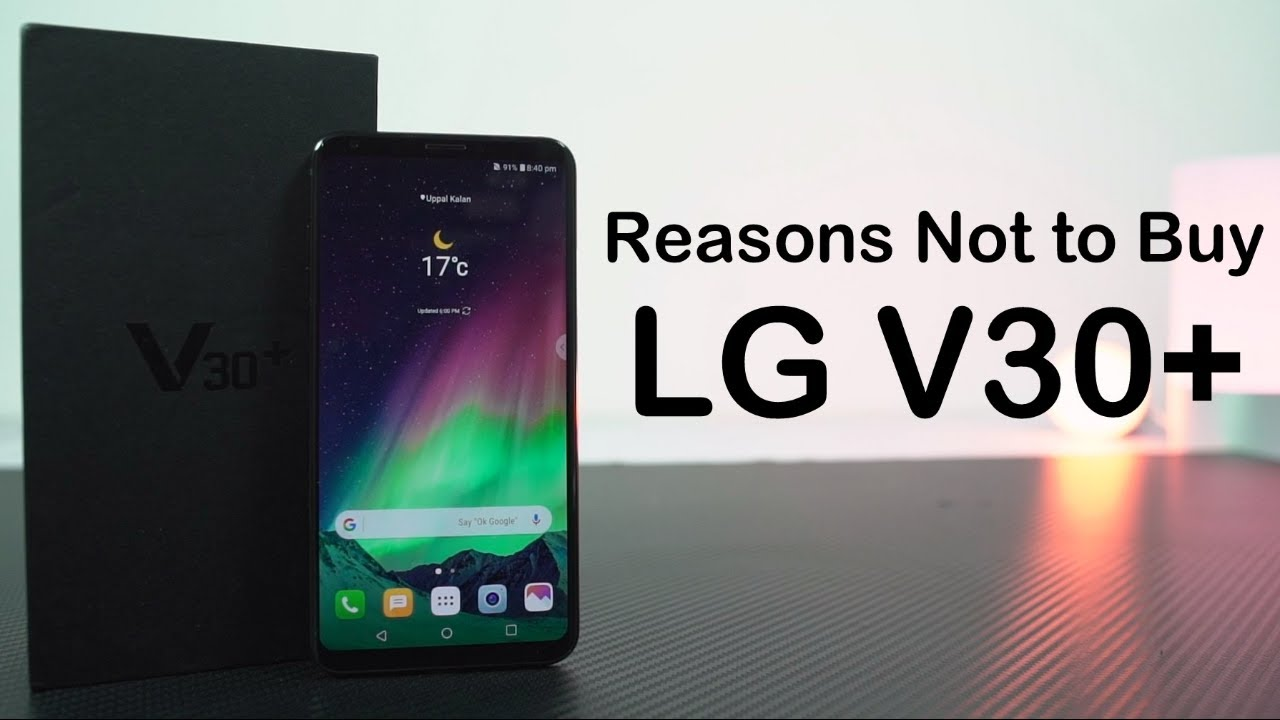3 Reasons Not to Buy LG V30+ and LG V30