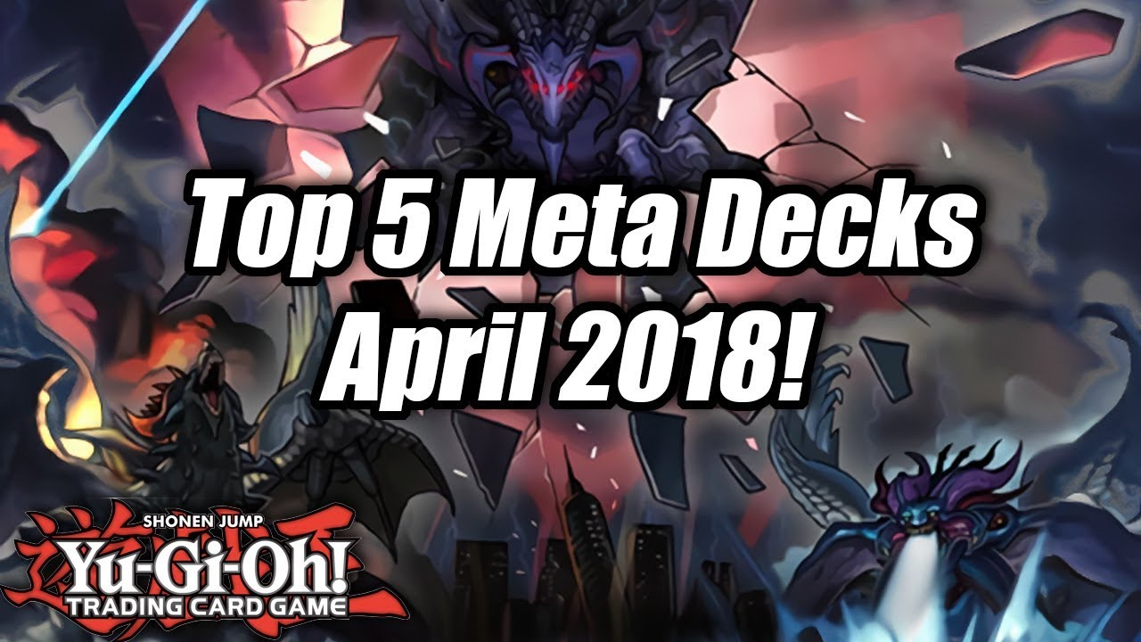 Yu Gi Oh! Top 5 Meta Decks for the April 2018 Format!   YouTube
