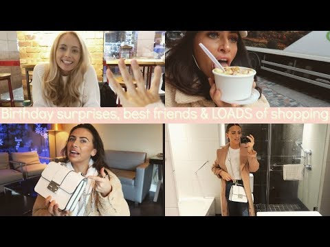 Birthday surprises, best friends & LOADS of shopping