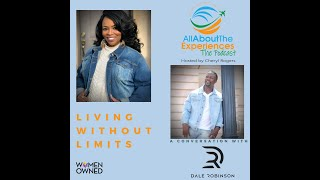 All About The Experiences:  Living Without Limits-- Featuring Dale Robinson