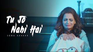 Tu Jo Nahi Hai - Full Song | Sonu Kakkar | Latest Hindi Sad Song 2020