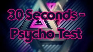 30 Seconds - Psycho Test!