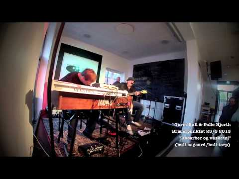 RABARBER OG VASKETØJ - Gorm Bull & Palle Hjorth, live på Brændpunktet 23/5 2013