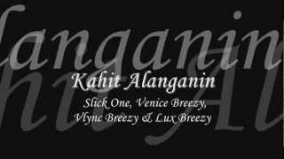 Repeat youtube video Kahit Alanganin - Slick One, Venice Breezy, Vlync Breezy & Lux Breezy