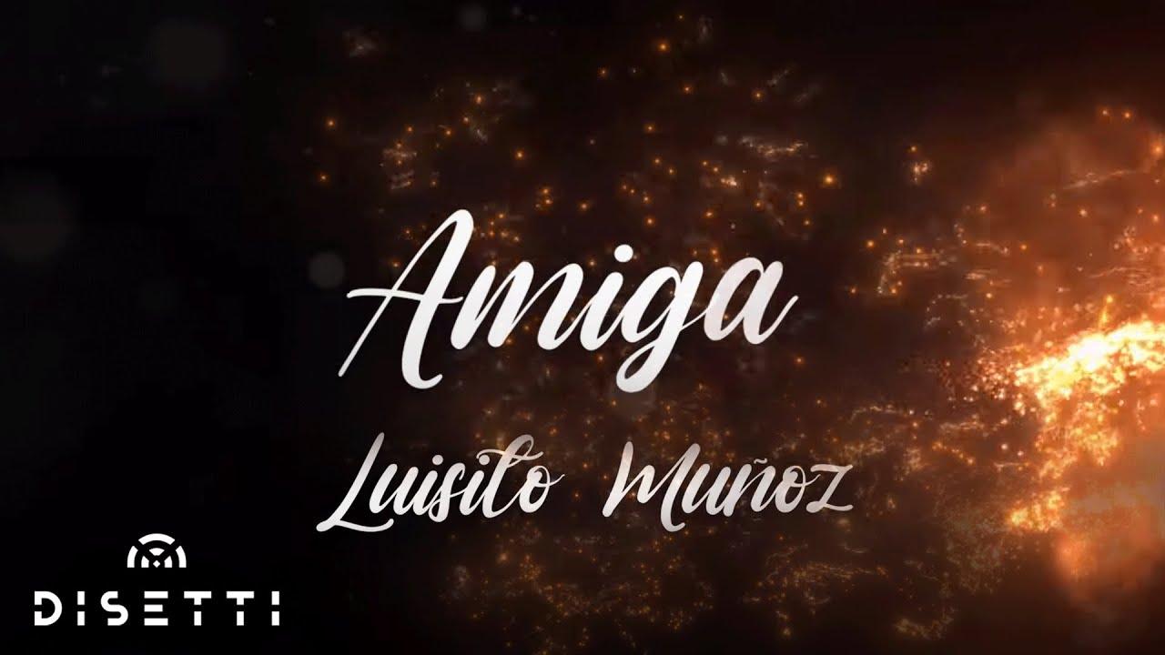 Luisito Muñoz - Amiga ( Video Liryc )