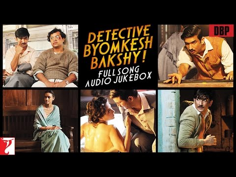 Detective Byomkesh Bakshy Audio Jukebox | Full Songs | Sushant Singh Rajput