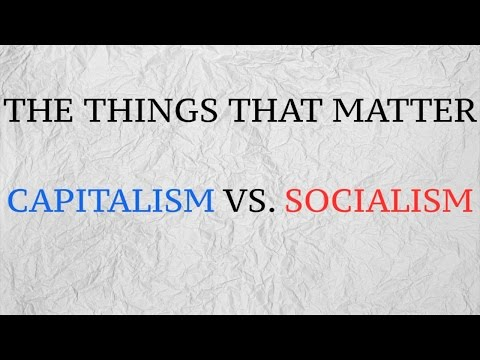 The Things That Matter: Capitalism Vs.  Socialism