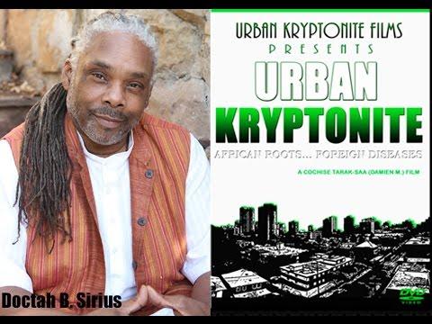Doctah B. Sirius of Urban Kryptonite - Secrets to Health, Wealth & Wiseness - 4-20-15