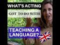 What's Acting Got To Do With Teaching A Foreign Language?