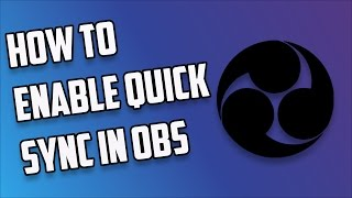 Enable quick sync