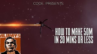 EVE Online [CODE.] How to Make 50M ISK in 20 Mins or Less