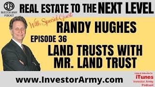 Episode #36 - Land Trusts w/ Mr. Land Trust - Randy Hughes