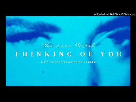 Maureen Walsh 【Thinking Of You】 Sister Sledge Downtempo Remake