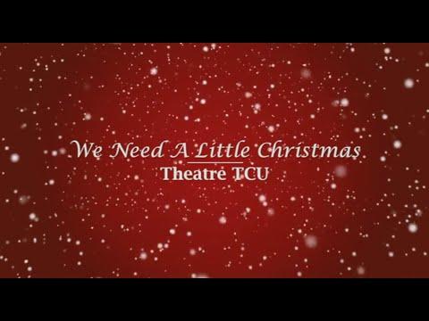 We Need A Little Christmas | Theatre TCU