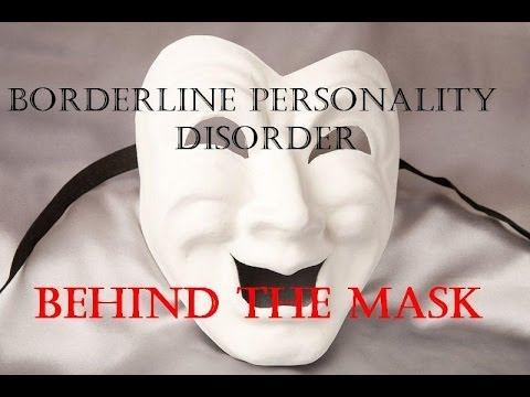 Borderline Personality Disorder -  Behind the Mask - Trigger warning