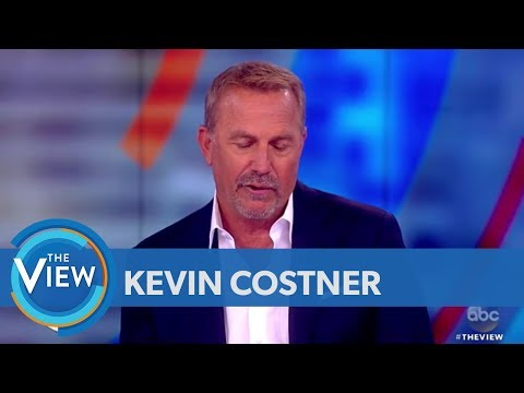 Kevin Costner Talks Immigration Crisis At Border,  New TV Series 'Yellowstone'  The View