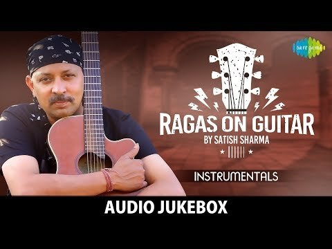 Ragas On Guitar by Satish Sharma | Classical | Instrumental Tunes | Hindustani | HD Audio Jukebox