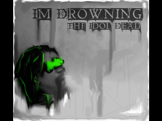 The Idol Dead featuring Claire Cameron 'I'm Drowning'