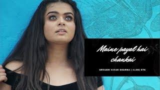 Aankh Mein Kajra | Maine payal hai chankai | Urvashi Kiran Sharma