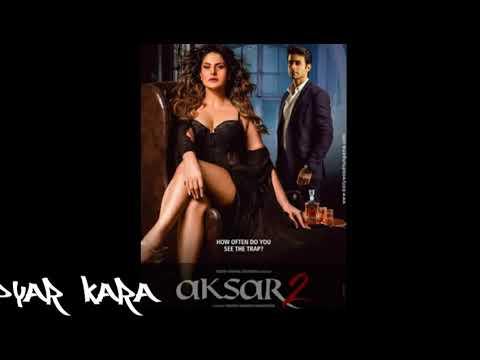 Pyar Kara-AKSAR 2 FULL song with MP3  download link