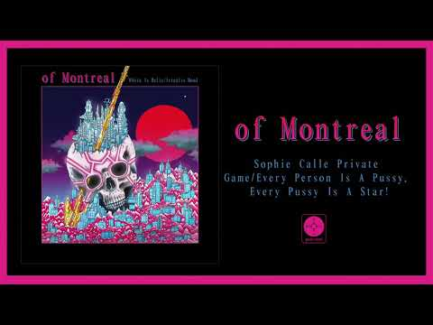 of Montreal - Sophie Calle Private Game/Every Person Is A Pussy... [OFFICIAL AUDIO]