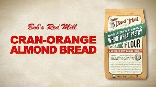 Whole Wheat Pastry Flour | Cran Orange Almond Bread Recipe | Bob's Red Mill