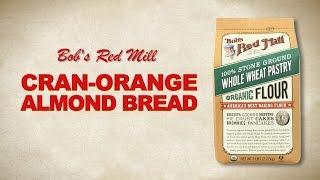 Whole Wheat Pastry Flour  Cran Orange Almond Bread Recipe  Bobs Red Mill