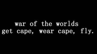 war of the worlds lyrics (get cape, wear cape, fly.)