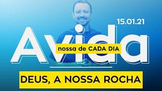 DEUS, A NOSSA ROCHA / A vida nossa de cada dia - 15/01/21