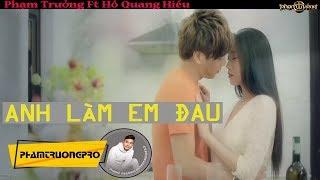 Anh Làm Em Đau - Phạm Trưởng - Hồ Quang Hiếu