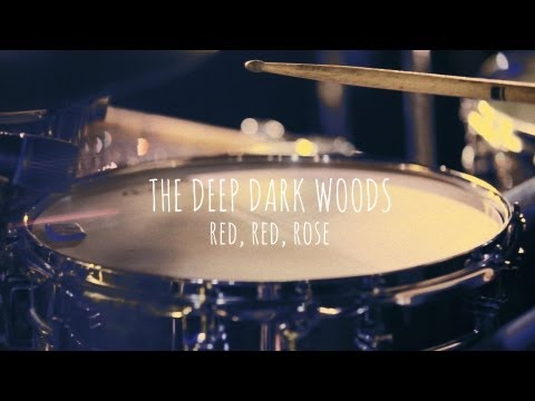 The Deep Dark Woods | Red, Red Rose