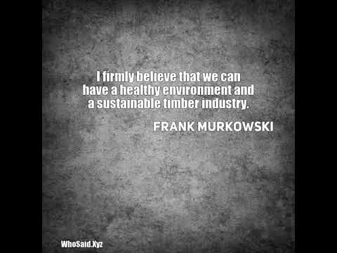 Frank Murkowski: I firmly believe that we can have a healthy environment......