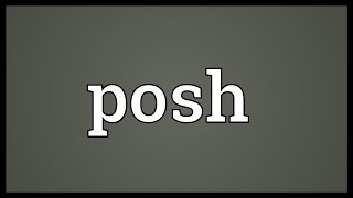 Posh Meaning