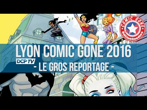 Lyon Comic'Gone 2016 - Le Gros Reportage DC Planet