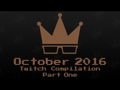 October 2016 Twitch Compilation [1/2]