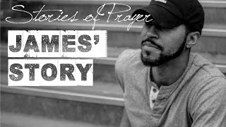 James' Story | Stories of Prayer