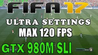 1# FIFA 17 (PC) MAX 120 FPS ULTRA SETTINGS !!! 1080p60 GTX 980M SLI test on MSI GT80 TITAN
