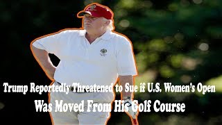 Trump Reportedly Threatened to Sue if U.S. Women's Open Was Moved From His Golf Course
